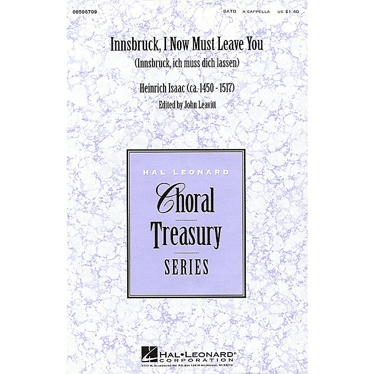 Hal LeonardInnsbruck, I Now Must Leave You SATB a cappella arranged by John Leavitt