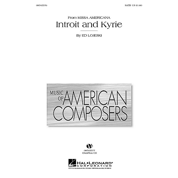 Hal Leonard Introit and Kyrie (from Missa Americana) SATB composed by Ed Lojeski
