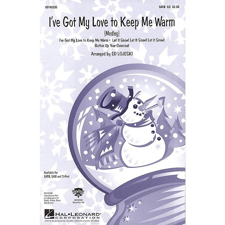 Hal LeonardI've Got My Love to Keep Me Warm (Medley) SATB arranged by Ed Lojeski
