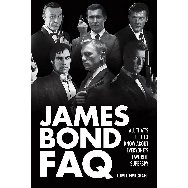 Applause Books James Bond FAQ FAQ Series Softcover Written by Tom DeMichael