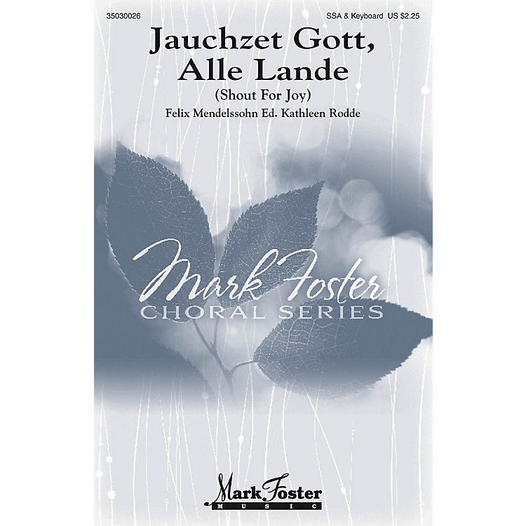 Mark Foster Jauchzet Gott, Alle Lande (Shout for Joy) SSA composed by Felix Mendelssohn Bartholdy