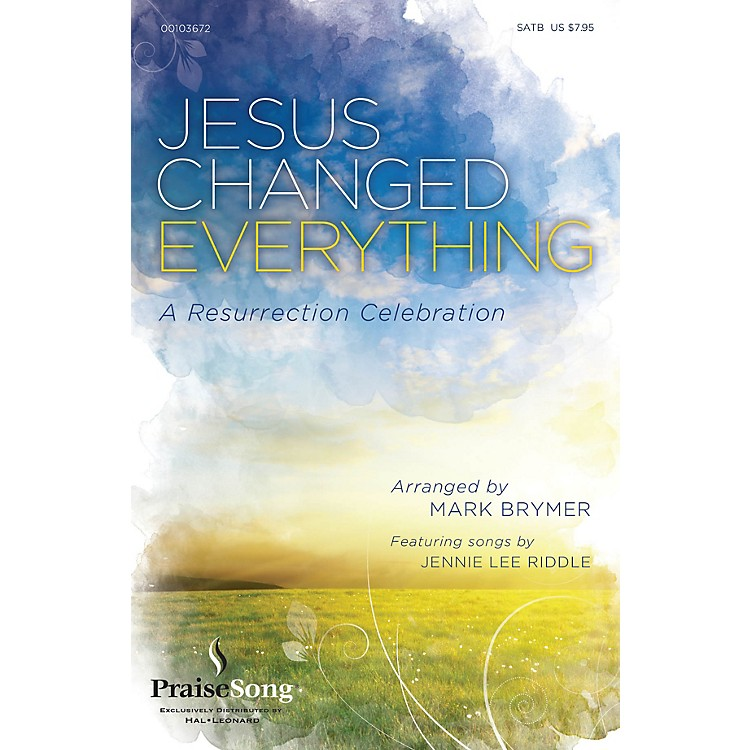 PraiseSong Jesus Changed Everything (Featuring songs by Jennie Lee Riddle) PREV CD PAK Arranged by Mark Brymer