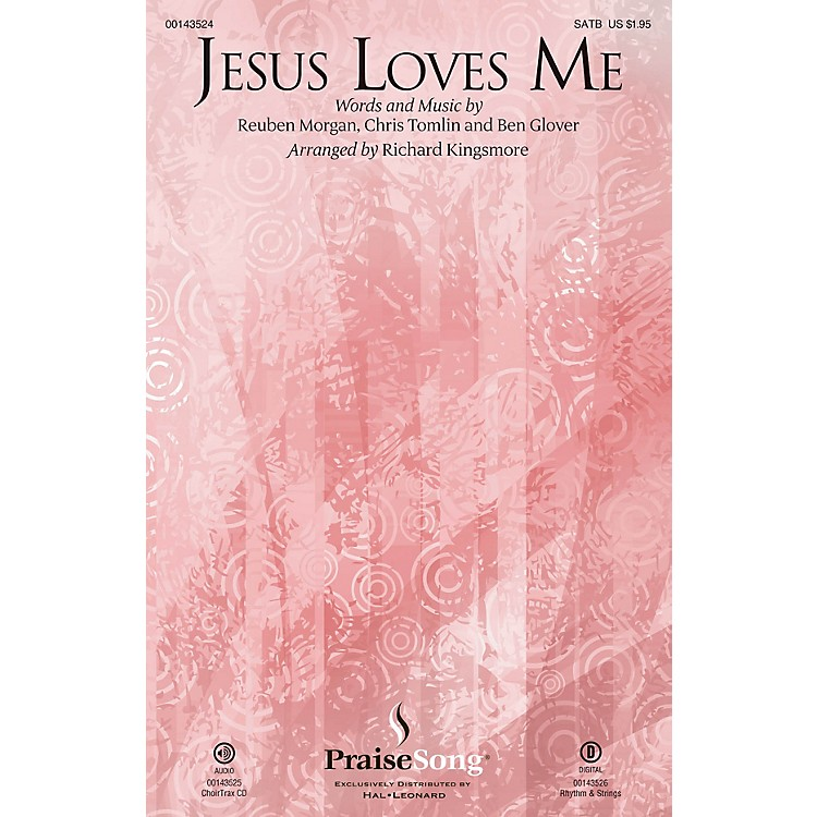 PraiseSongJesus Loves Me SATB by Chris Tomlin arranged by Richard Kingsmore