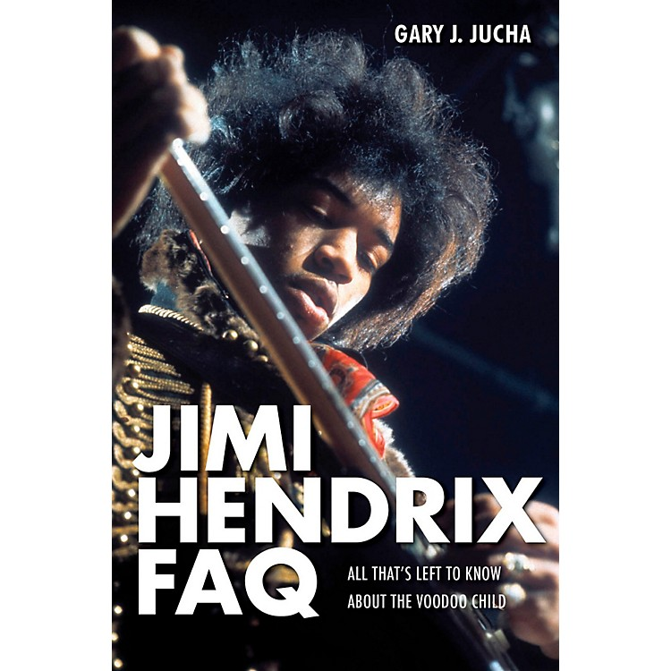 Backbeat Books Jimi Hendrix FAQ - All That's Left To Know About The Voodoo Child