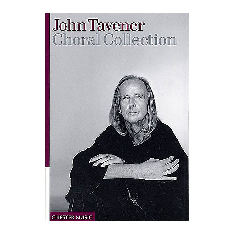 Chester MusicJohn Tavener - Choral Collection SATB Composed by John Tavener