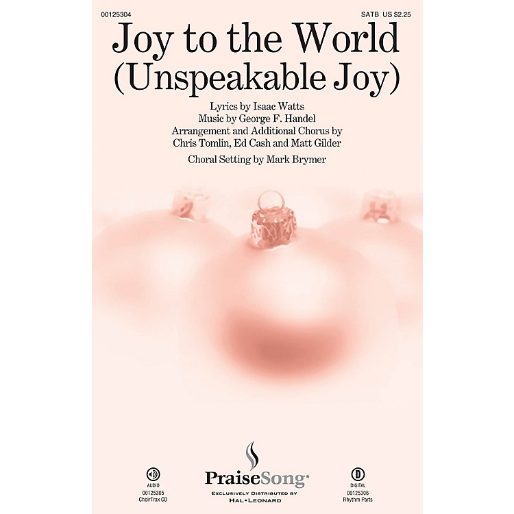 PraiseSong Joy to the World (Unspeakable Joy) SATB by Chris Tomlin arranged by Mark Brymer