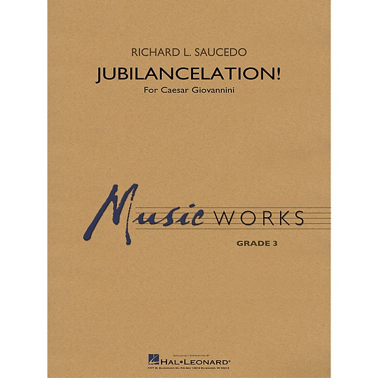 Hal LeonardJubilancelation! (for Caesar Giovannini) Concert Band Level 2-3 composed by Richard L. Saucedo