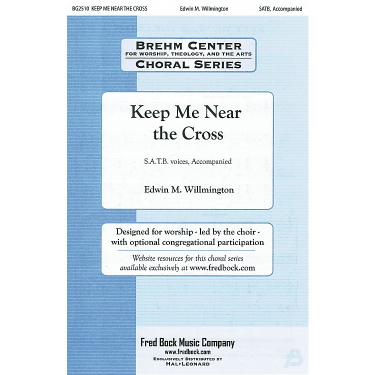 Fred Bock Music Keep Me Near the Cross (with Near the Cross) SATB arranged by Edwin Willmington