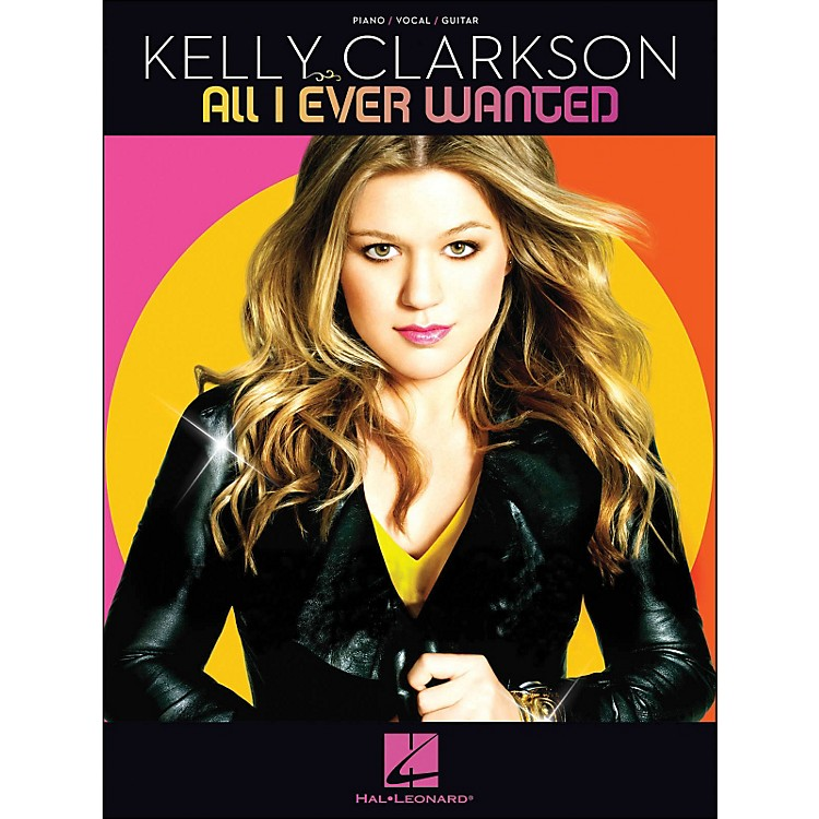 Hal LeonardKelly Clarkson All I Ever Wanted arranged for piano, vocal, and guitar (P/V/G)