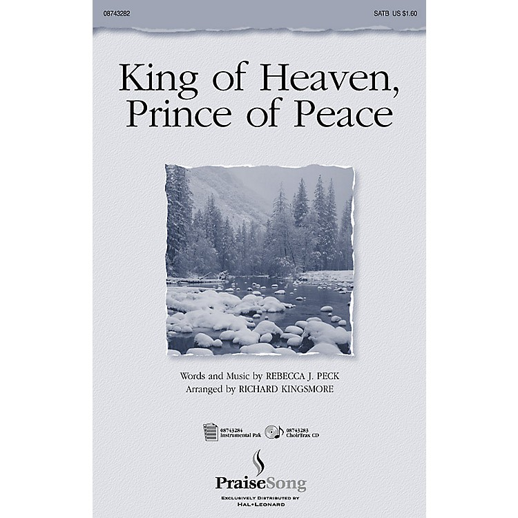 PraiseSong King of Heaven, Prince of Peace (ChoirTrax CD) CHOIRTRAX CD Arranged by Richard Kingsmore