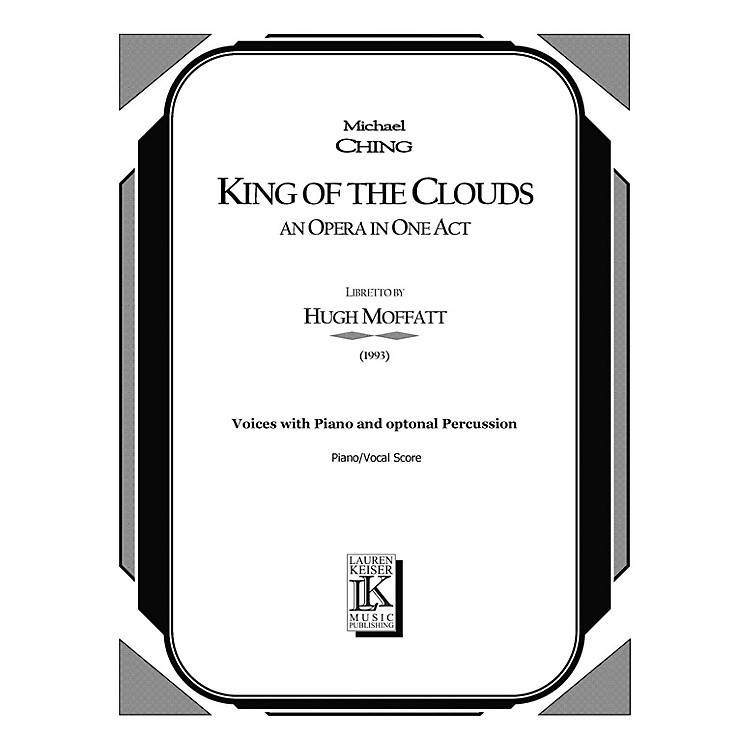 Lauren Keiser Music PublishingKing of the Clouds (Chamber Opera Vocal Score) LKM Music Series  by Michael Ching