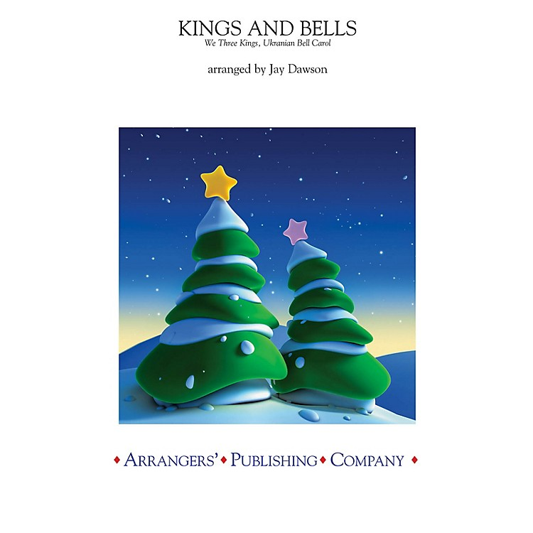 Arrangers Kings and Bells Concert Band Level 2.5 Arranged by Jay Dawson
