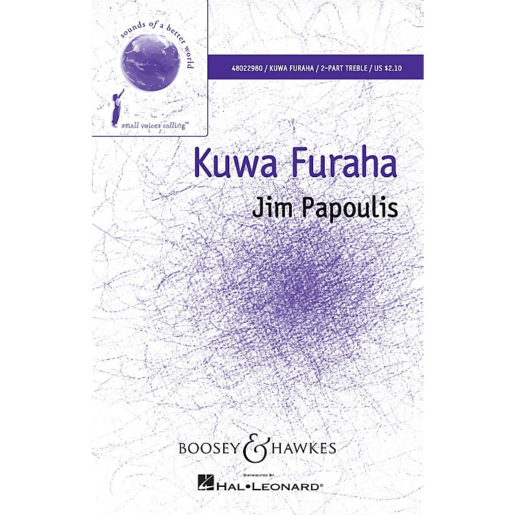 Boosey and HawkesKuwa Furaha (Sounds of a Better World) 2-Part SA composed by Jim Papoulis