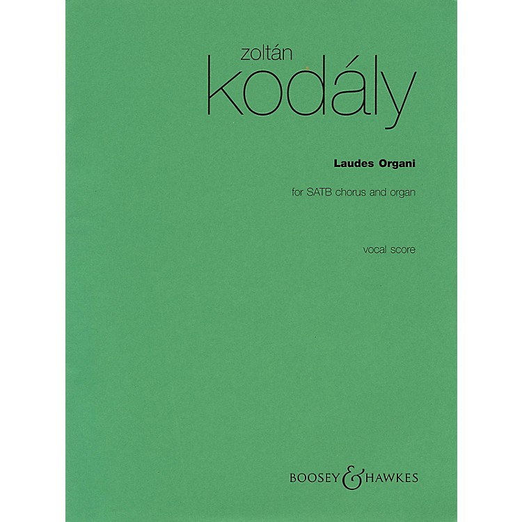 Boosey and HawkesLaudes Organi (for SATB Chorus and Organ) Vocal Score composed by Zoltán Kodály