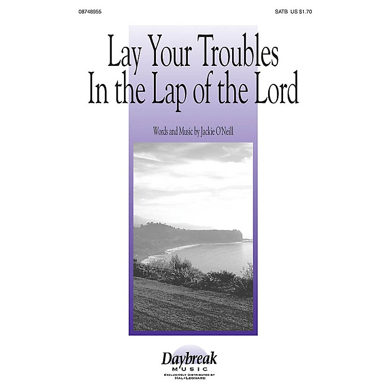 Daybreak MusicLay Your Troubles in the Lap of the Lord SATB composed by Jackie O'Neill