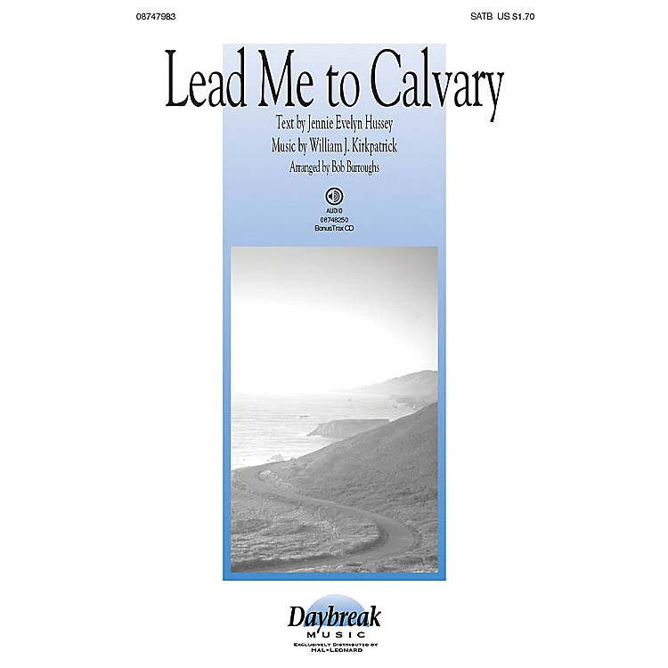 Daybreak MusicLead Me to Calvary SATB arranged by Bob Burroughs