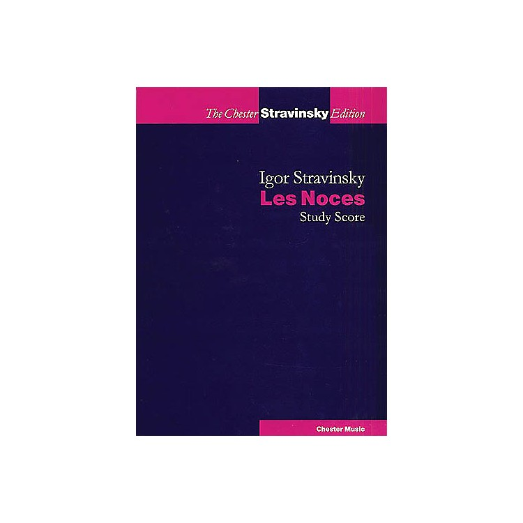 Chester MusicLes Noces (Choral Score) Study Score Composed by Igor Stravinsky