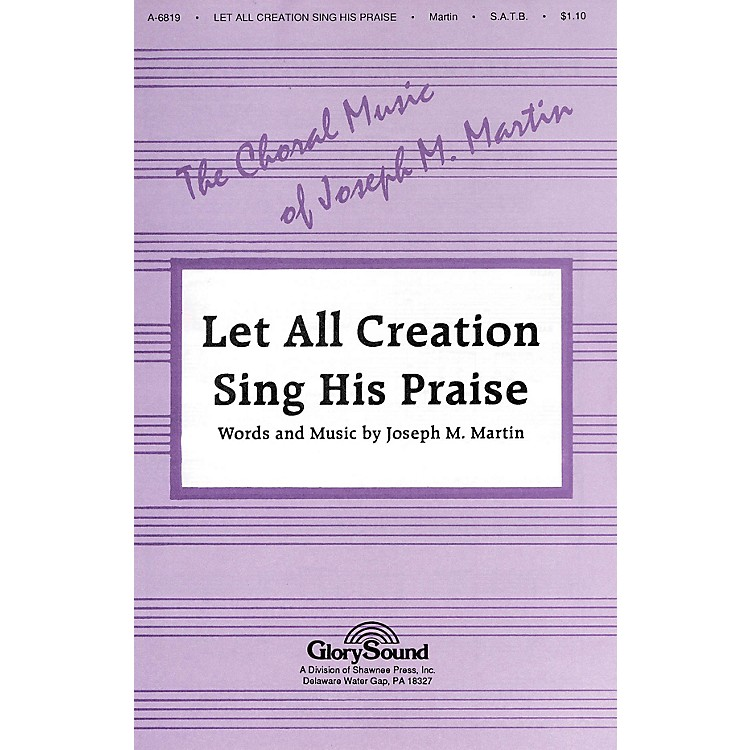 Shawnee PressLet All Creation Sing His Praise SATB composed by Joseph M. Martin