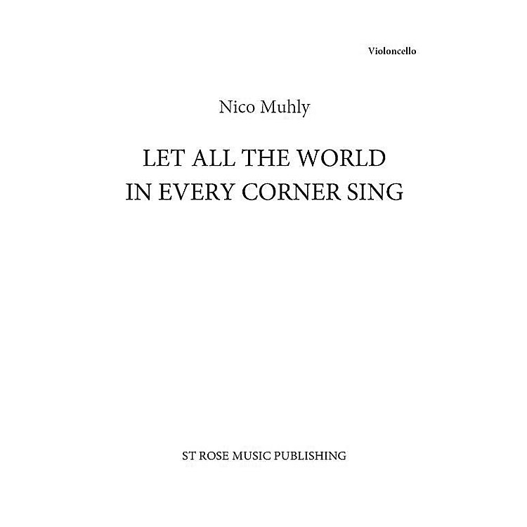 St. Rose Music Publishing Co.Let All the World in Every Corner Sing (Cello Part Only) Cello Composed by Nico Muhly
