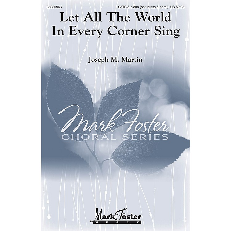 Mark FosterLet All the World in Every Corner Sing SATB Composed by Joseph M. Martin
