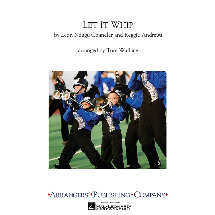 ArrangersLet It Whip Marching Band Level 3 Arranged by Tom Wallace