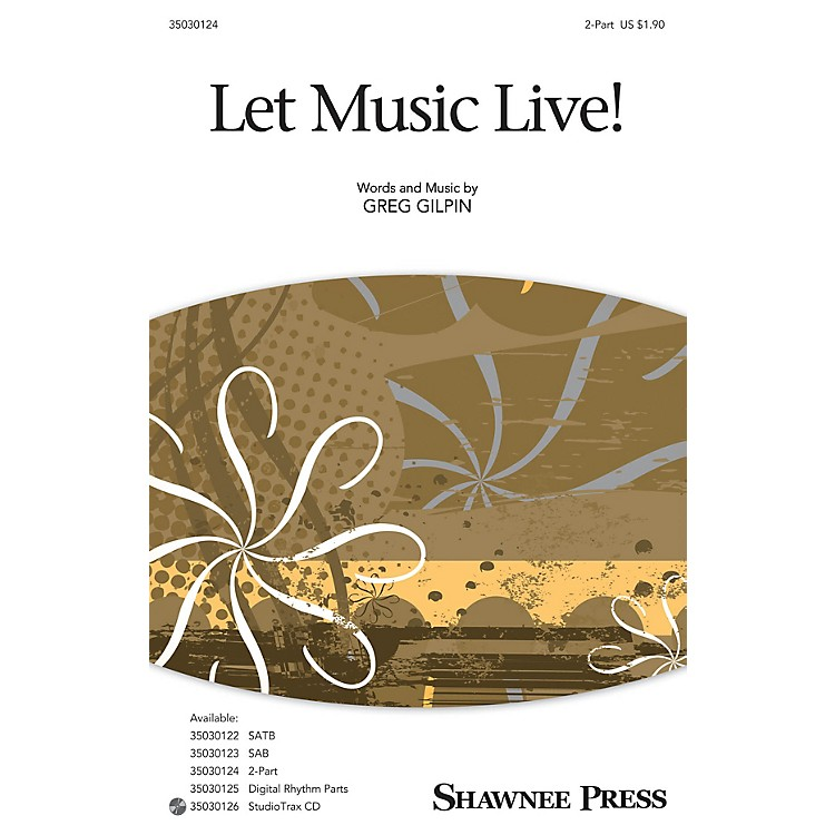 Shawnee PressLet Music Live 2-Part composed by Greg Gilpin