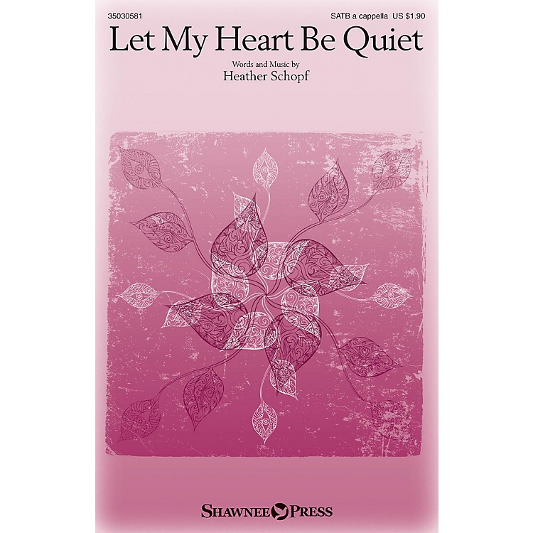 Shawnee Press Let My Heart Be Quiet SATB a cappella composed by Heather Schopf