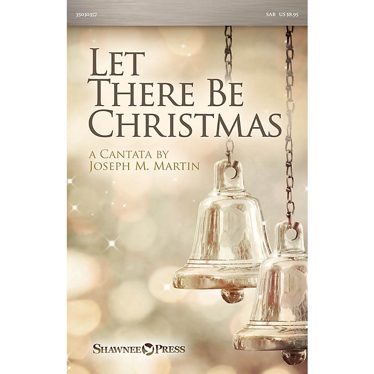 Shawnee Press Let There Be Christmas SAB composed by Joseph M. Martin
