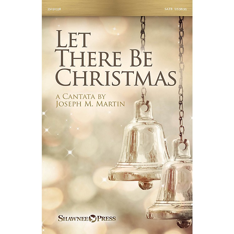 Shawnee PressLet There Be Christmas SATB composed by Joseph M. Martin