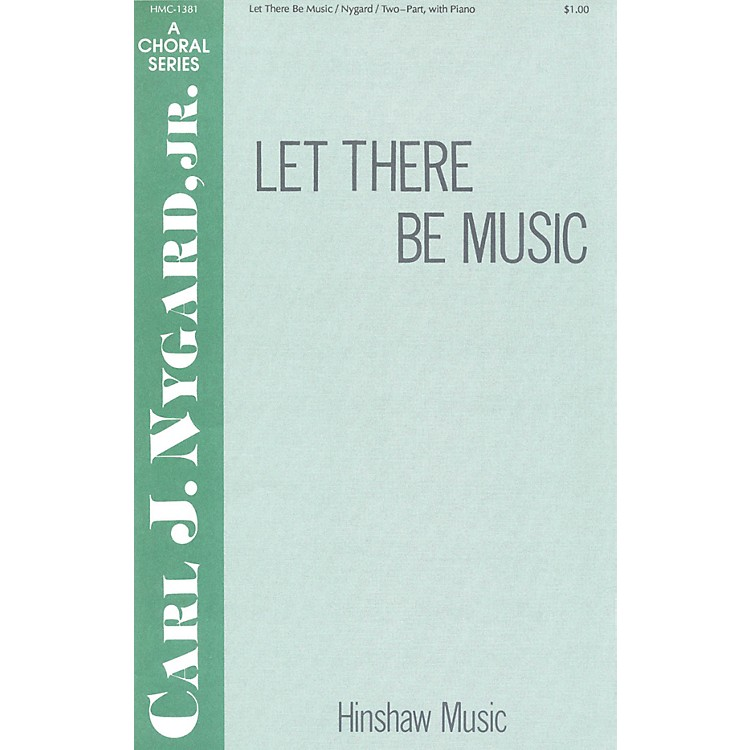 Hinshaw MusicLet There Be Music 2-Part composed by Carl Nygard, Jr.