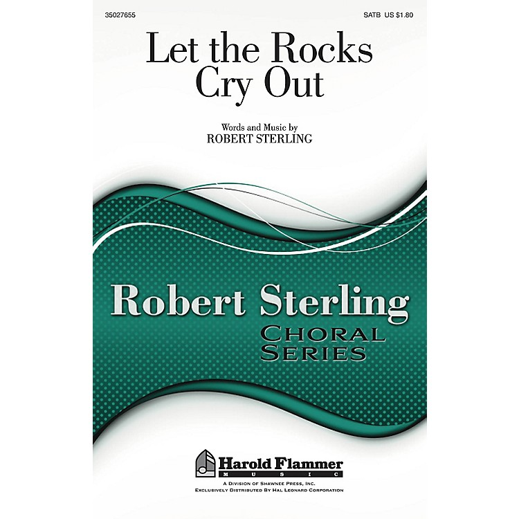 Shawnee PressLet the Rocks Cry Out SATB composed by Robert Sterling
