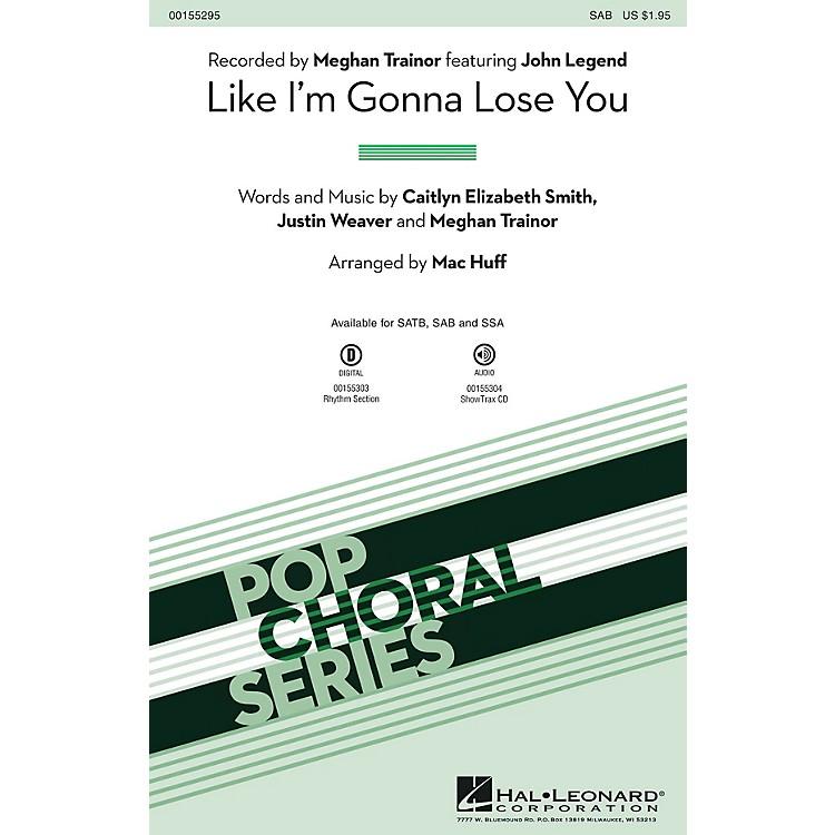 Hal LeonardLike I'm Gonna Lose You SAB by Meghan Trainor arranged by Mac Huff
