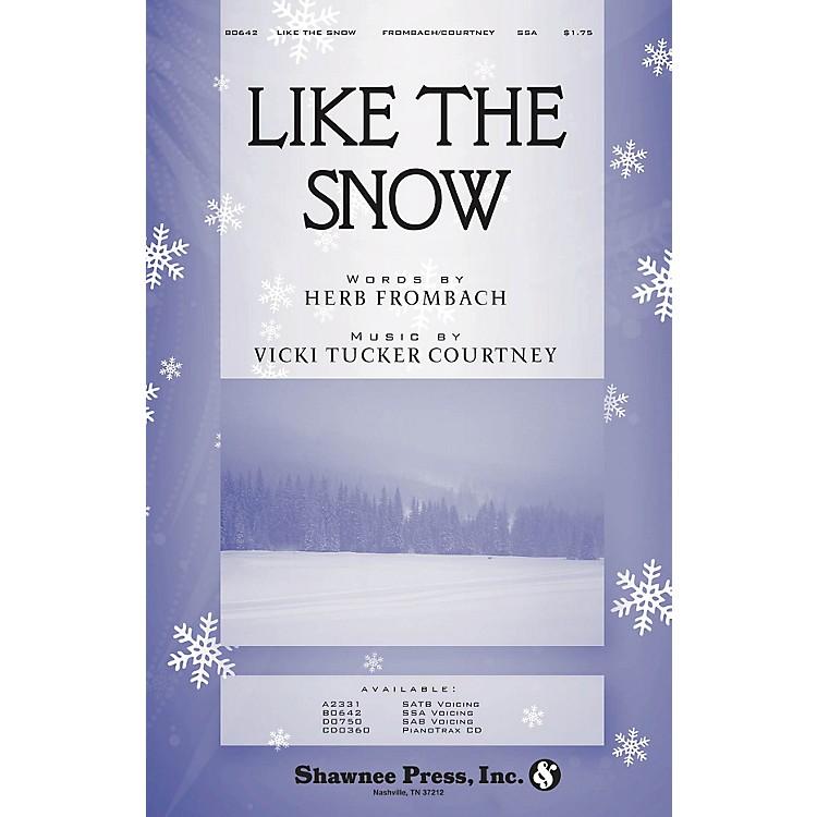 Shawnee PressLike the Snow SAB composed by Vicki Tucker Courtney