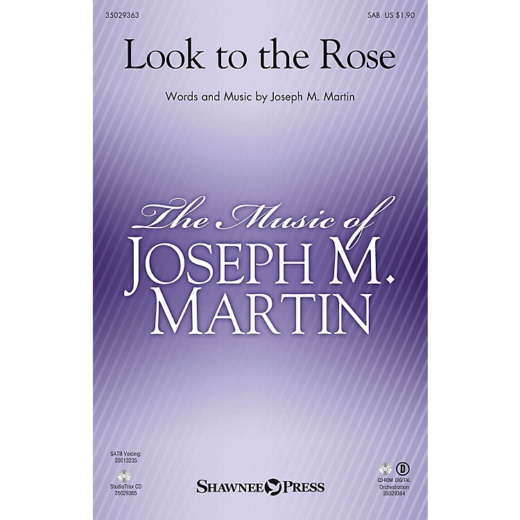 Shawnee PressLook to the Rose SAB composed by Joseph M. Martin