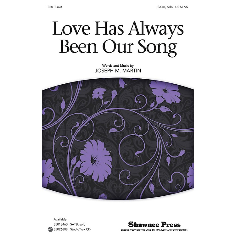 Shawnee PressLove Has Always Been Our Song SATB Chorus and Solo composed by Joseph M. Martin