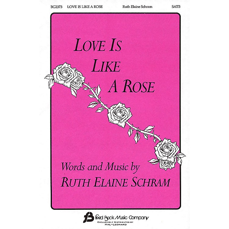 Fred Bock MusicLove Is Like a Rose SATB composed by Ruth Elaine Schram