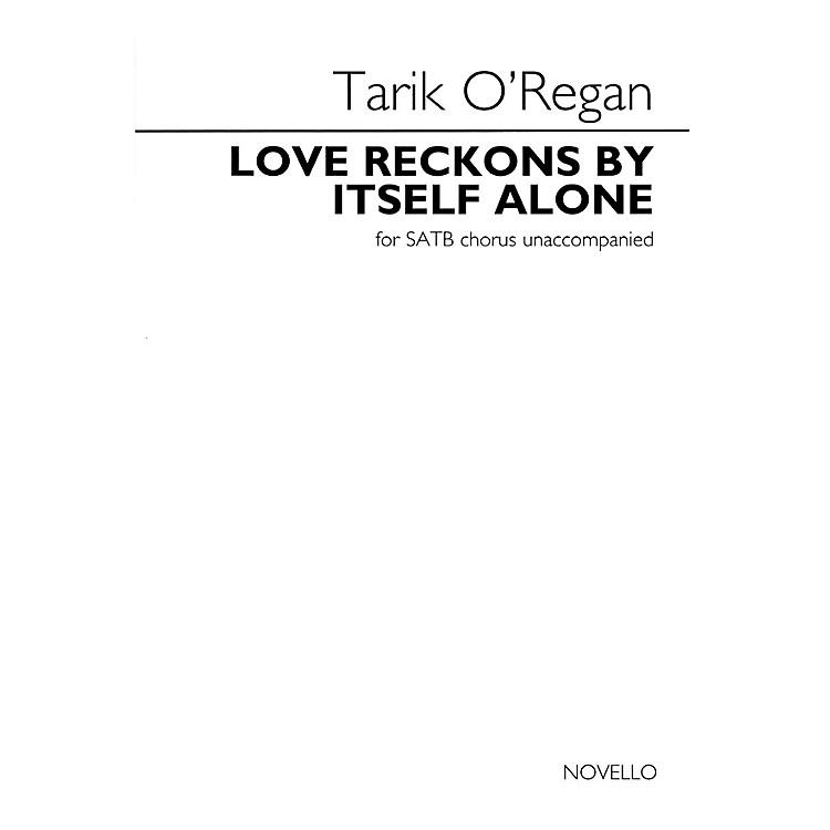 NovelloLove Reckons by Itself Alone (for SATB unaccompanied choir) SATB a cappella Composed by Tarik O'Regan