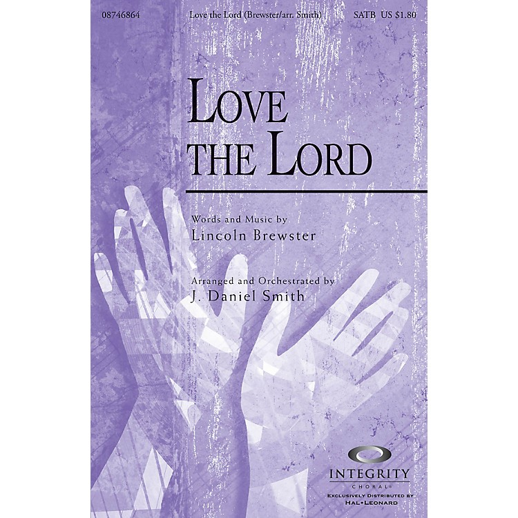 Integrity MusicLove the Lord SATB by Lincoln Brewster Arranged by J. Daniel Smith