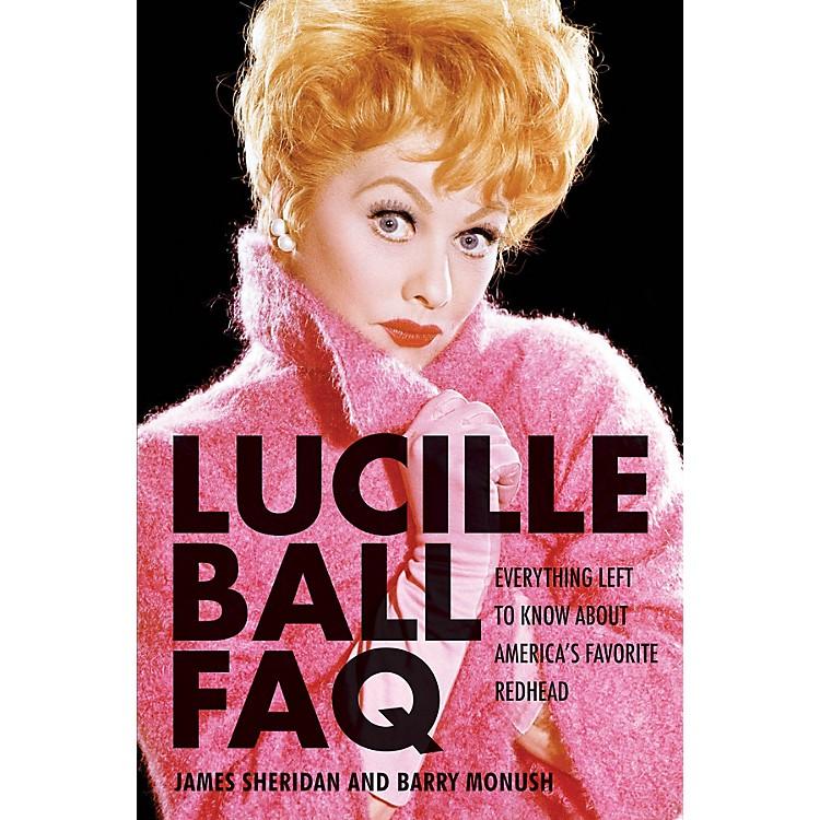 Applause BooksLucille Ball FAQ FAQ Series Softcover Written by Barry Monush