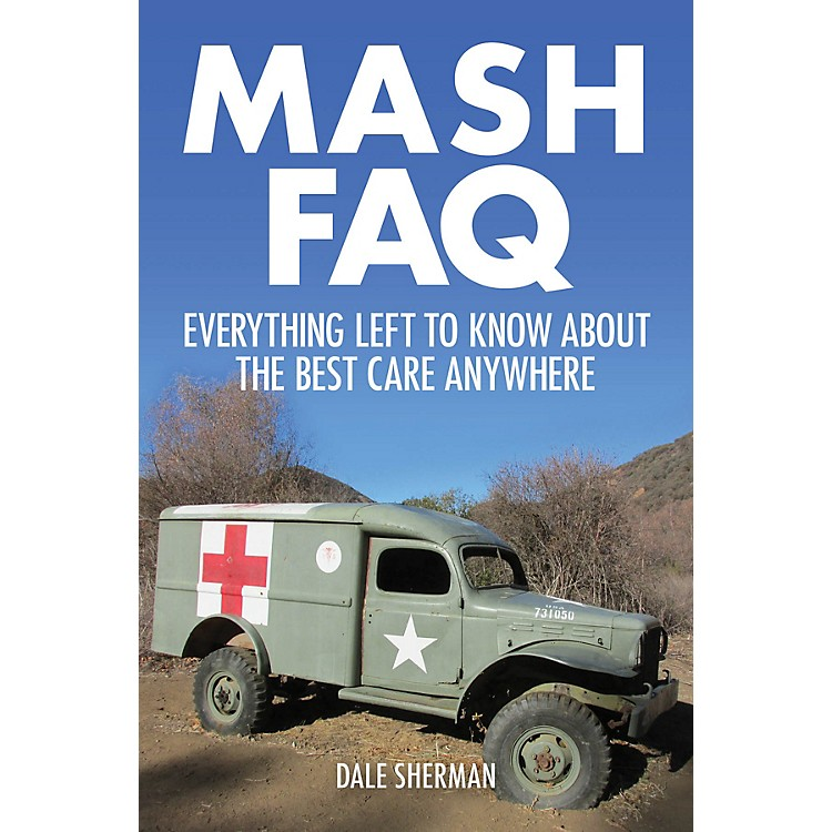 Applause BooksMASH FAQ (Everything Left to Know About the Best Care Anywhere) FAQ Series Softcover by Dale Sherman
