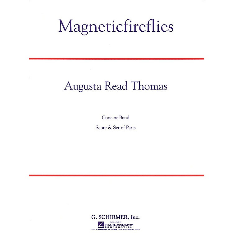 G. SchirmerMagneticfireflies Concert Band Level 5 Composed by Augusta Read Thomas