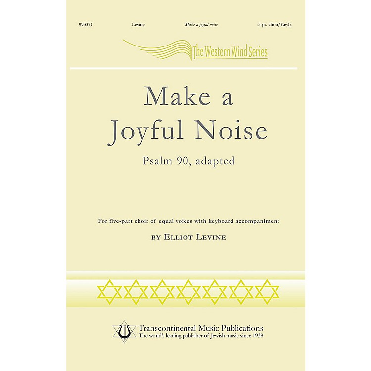 Transcontinental MusicMake a Joyful Noise! (Psalm 90, adapted) 5 Part composed by Elliot Levine