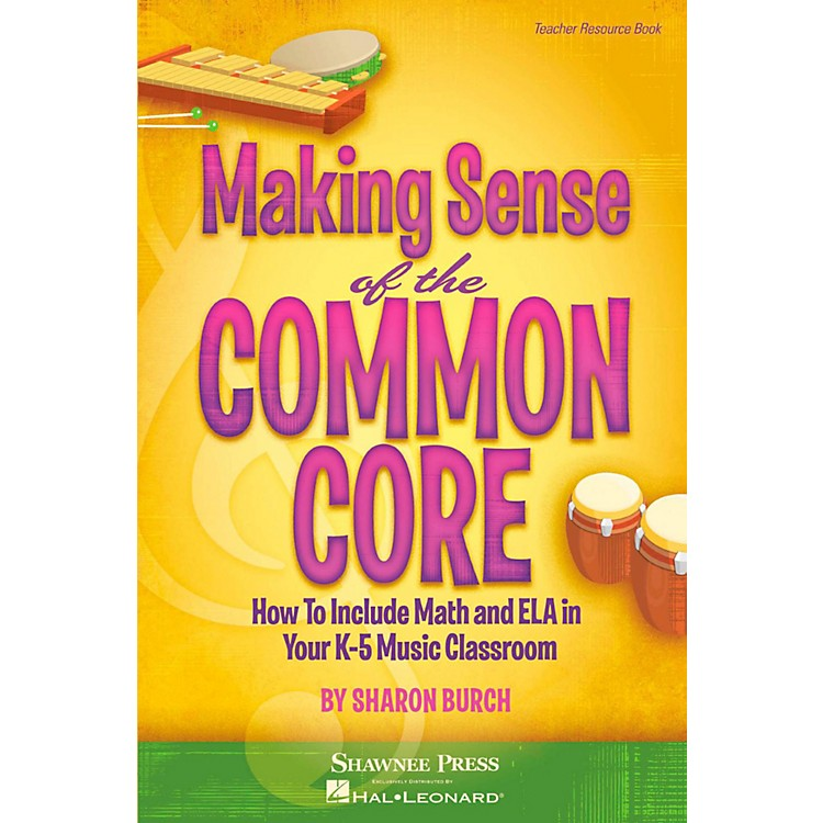 Hal Leonard Making Sense of the Common Core - How to Include Math and ELA in Your Classroom