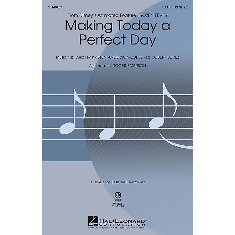 Hal LeonardMaking Today a Perfect Day (from Frozen Fever) SATB arranged by Roger Emerson