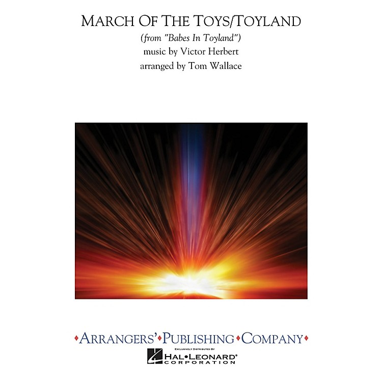 ArrangersMarch of the Toys/Toyland Concert Band Level 3 Arranged by Tom Wallace