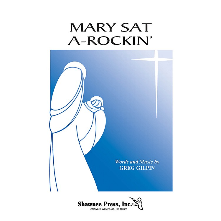 Shawnee Press Mary Sat A-Rockin' (Turtle Creek Series) TTBB A Cappella Composed by Greg Gilpin