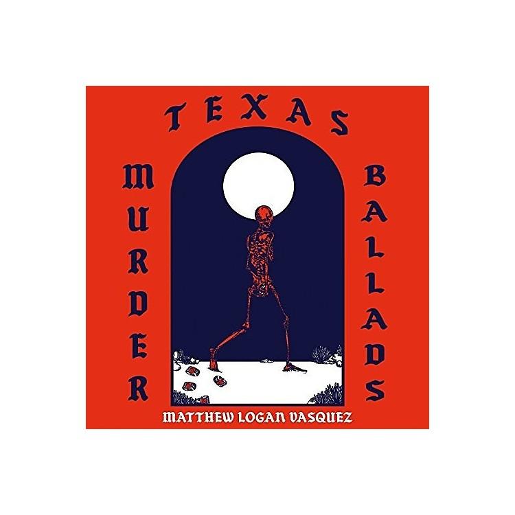 AllianceMatthew Logan Vasquez - Texas Murder Ballads