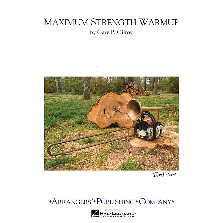 ArrangersMaximum Strength Warmups Marching Band Level 3 Composed by Gary Gilroy