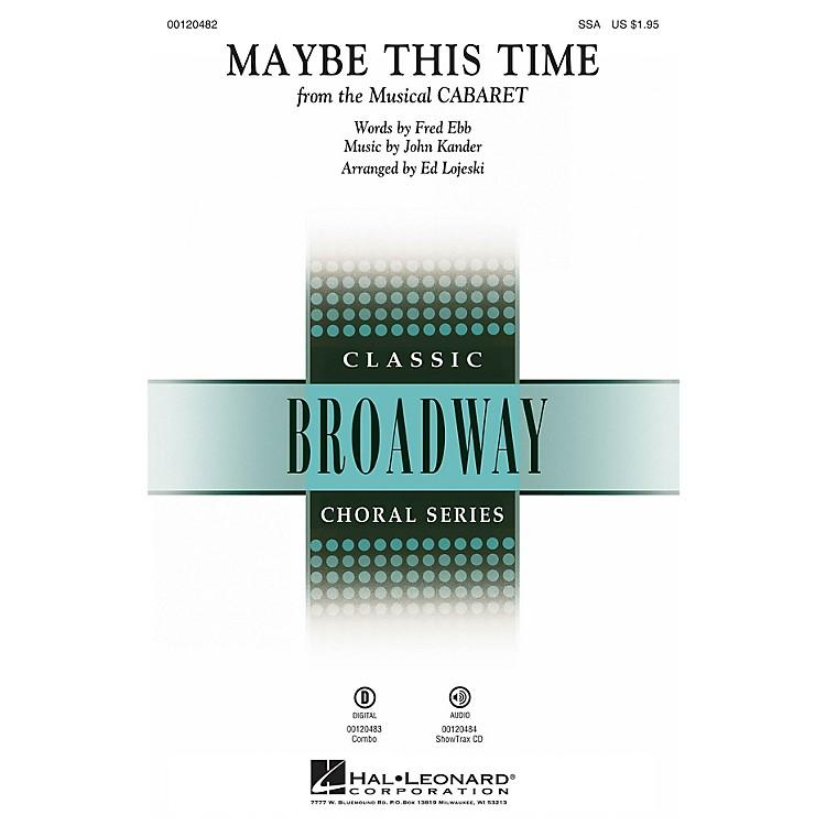 Hal LeonardMaybe This Time (from Cabaret) SSA arranged by Ed Lojeski