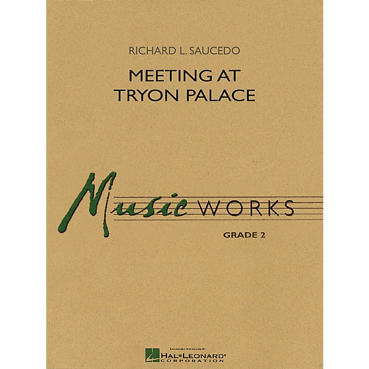 Hal Leonard Meeting at Tryon Palace Concert Band Level 2 Composed by Richard L. Saucedo